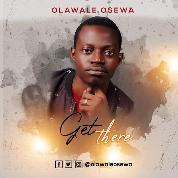Get There - Olawale Osewa