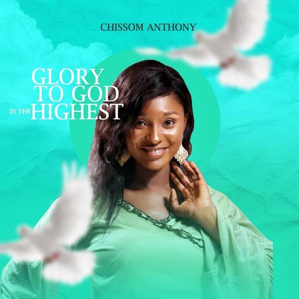 Glory To God In The Highest - Chissom Anthony