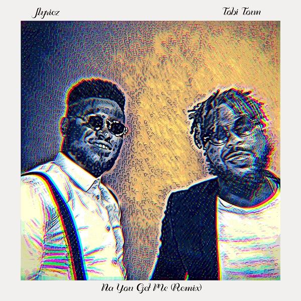 Na You Get Me (Remix) - Jlyricz Ft. Tobi Toun