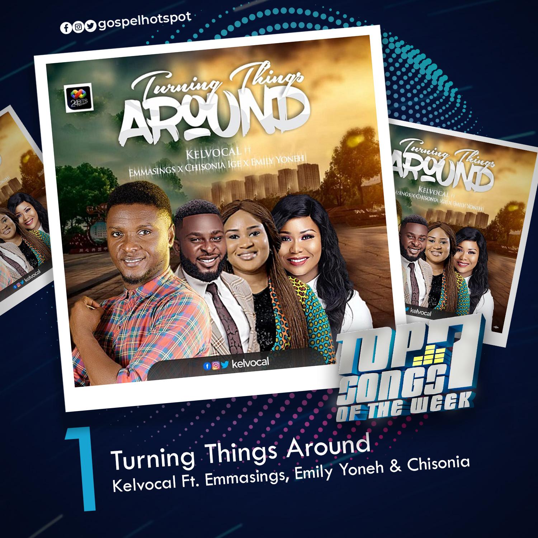 Turning Things Around – Kelvocal Ft. Emmasings, Emily Yoneh & Chisonia