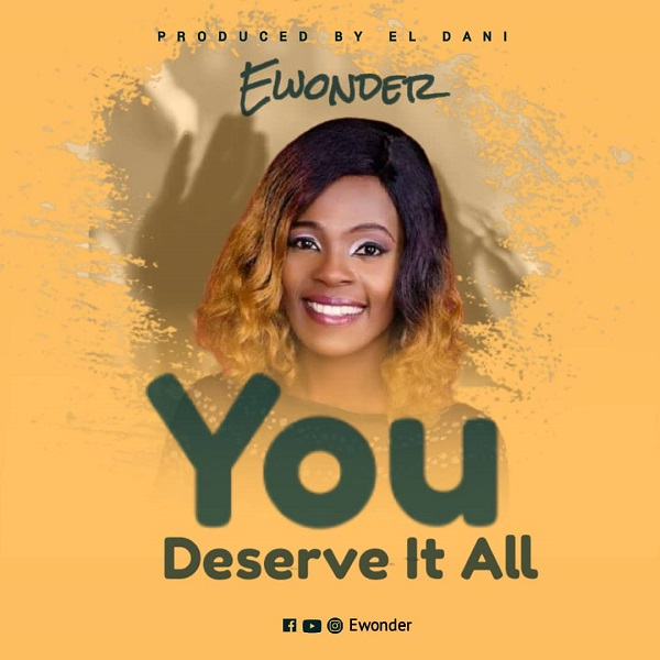You Deserve It All - Ewonder