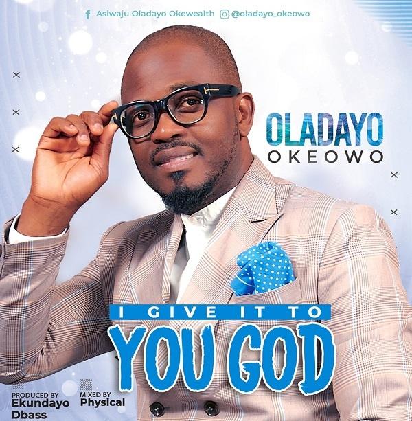 I Give It To You - Oladayo Okeowo
