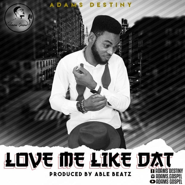 Love Me Like Dat - Adams Destiny