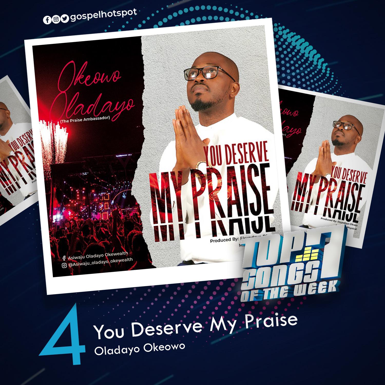 4. You Deserve My Praise – Oladayo Okeowo