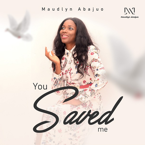 You Saved Me - Maudlyn Abajuo