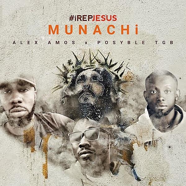 i Rep Jesus - Munachi Ft. Alex Amos x Posyble TGB