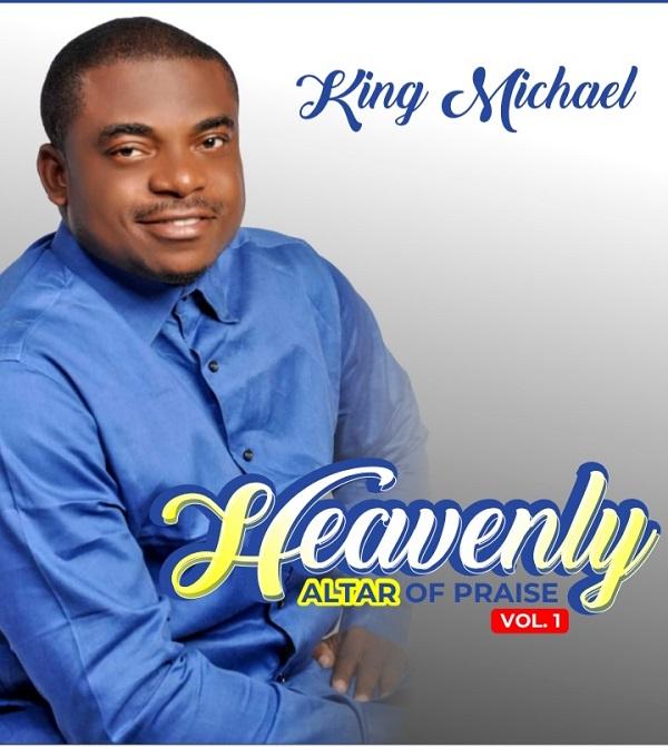 [ALBUM] Heavenly Altar Of Praise (Vol. 1) - Minister King Michael