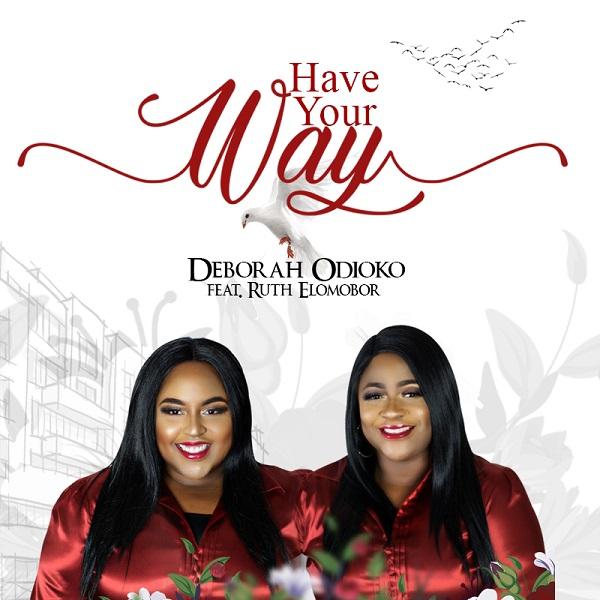 Have Your Way - Deborah Odioko Ft. Ruth Elomobor