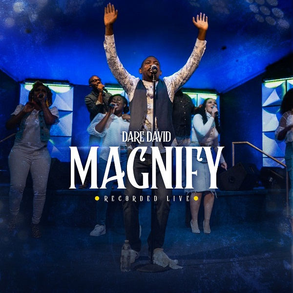 [Music + Video] Magnify By Dare David