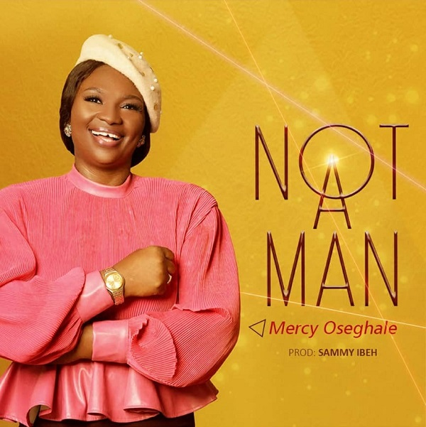 Not A Man - Mercy Oseghale