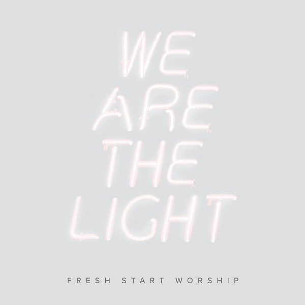 We Are The Light - Fresh Start Worship