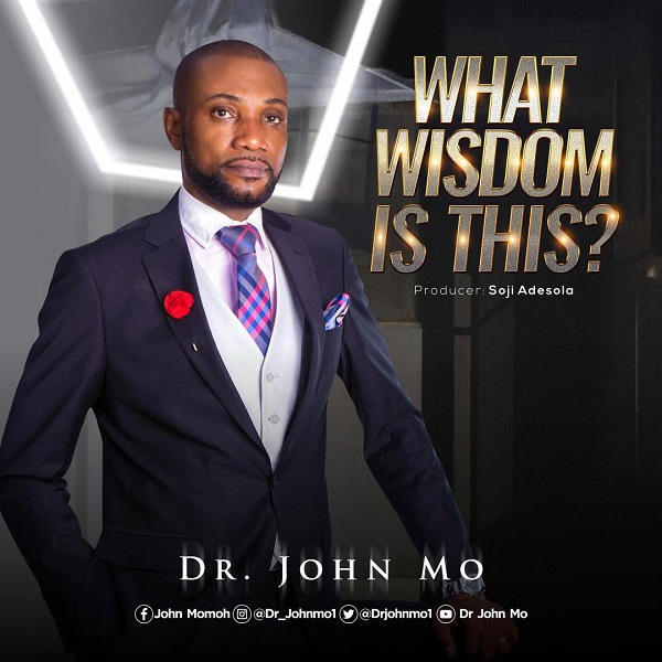 What Wisdom Is This - Dr. John Mo