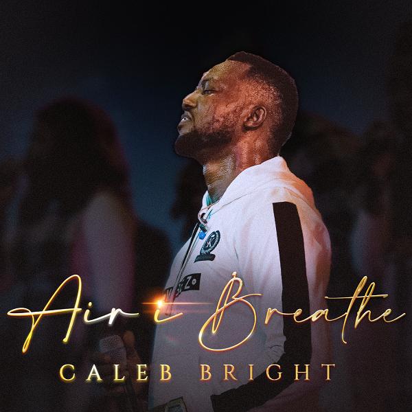 Air I Breathe - Caleb Bright