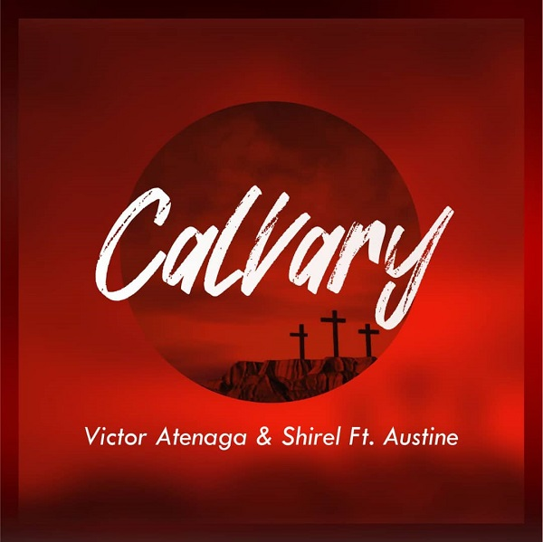 Calvary - Victor Atenaga And Shirel Ft. Austine Omozeje