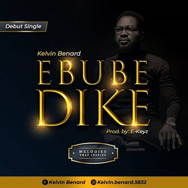 Ebube Dike - Kelvin Benard