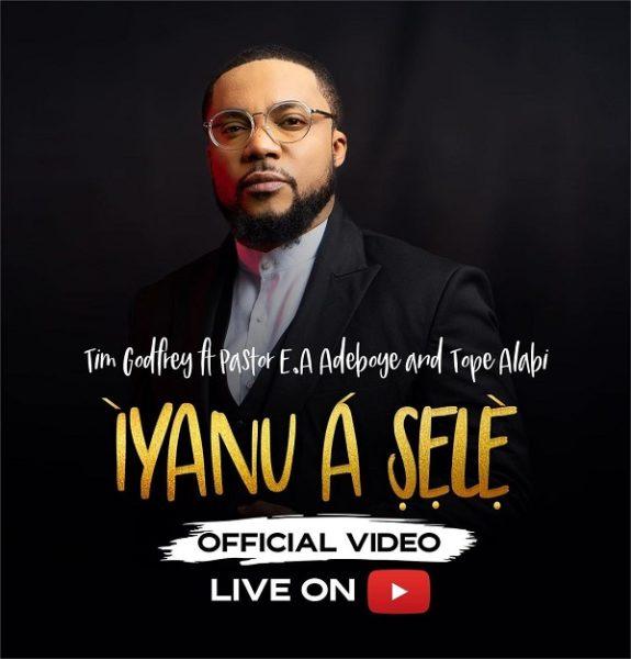 Iyanu A Sele – Tim Godfrey Ft. Pastor E.A Adeboye & Tope Alabi