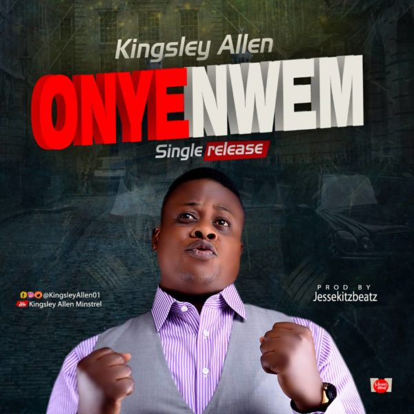 [Music + Lyrics] Onyenwem By Kingsley Allen