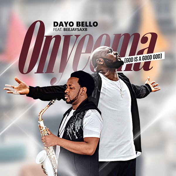 [Music + Video] Onyeoma - Dayo Bello Ft. Beejay Sax