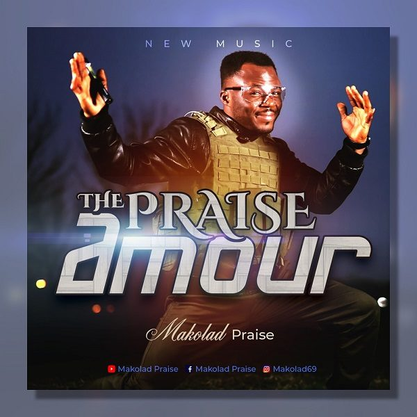 [Music + Video] Praise Amour By Makolad Praise