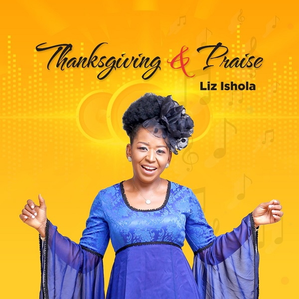 Thanksgiving And Praise By Liz Ishola