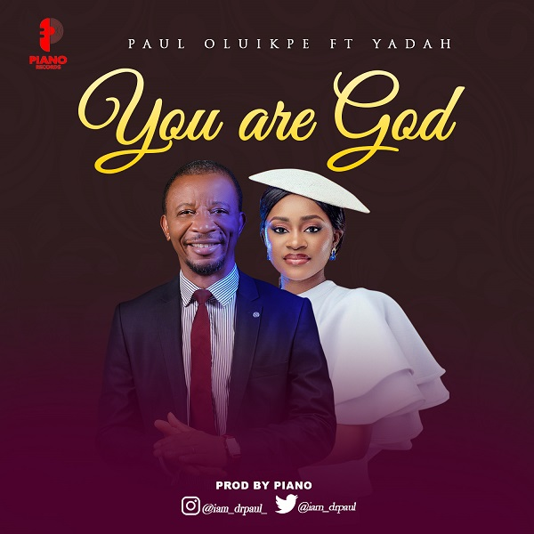 You Are God - Paul Oluikpe Ft. Yadah