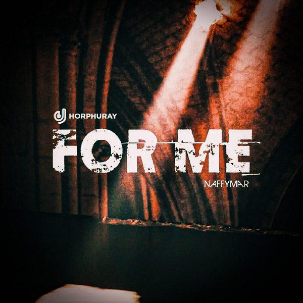For Me - DJ Horphuray Ft. NaffymaR