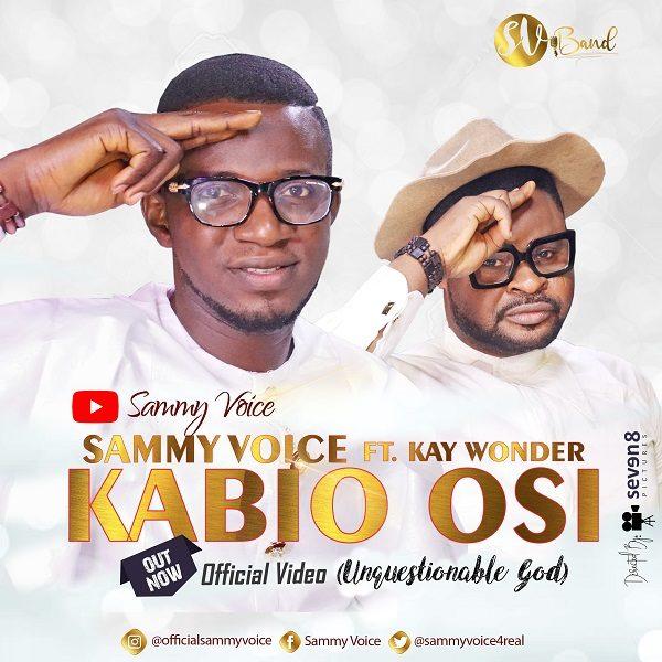 Kabio Osi – Sammy Voice Ft. Kay Wonder