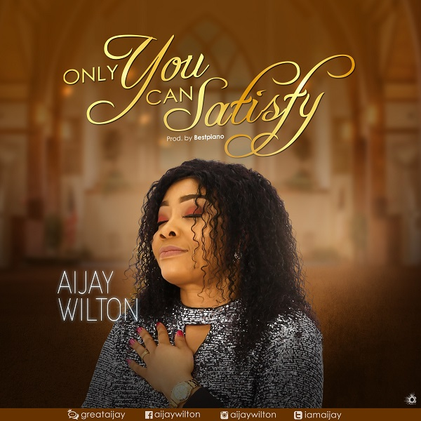 Only You Can Satisfy - Aijay Wilton