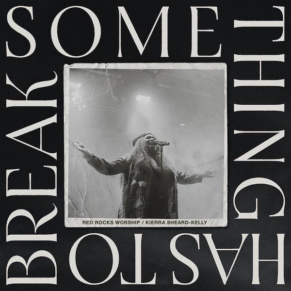 [Video] Something Has To Break (Live) - Kierra Sheard-Kelly & Red Rocks Worship