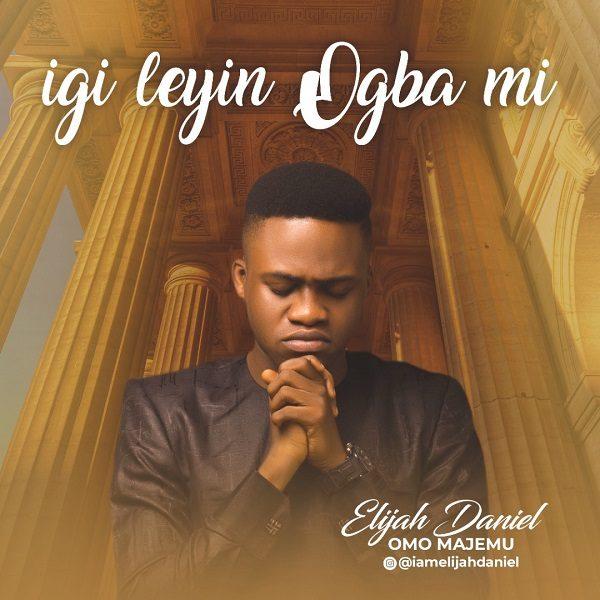 Igileyin Ogba Mi - Elijah Daniel