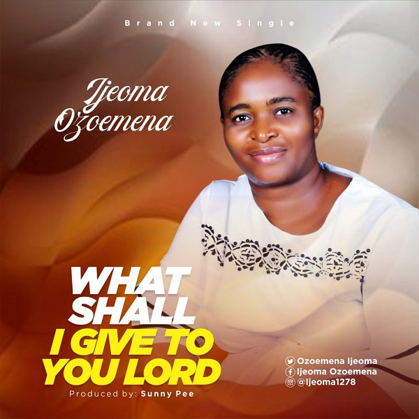 What Shall I Give To You Lord - Ijeoma Ozoemena
