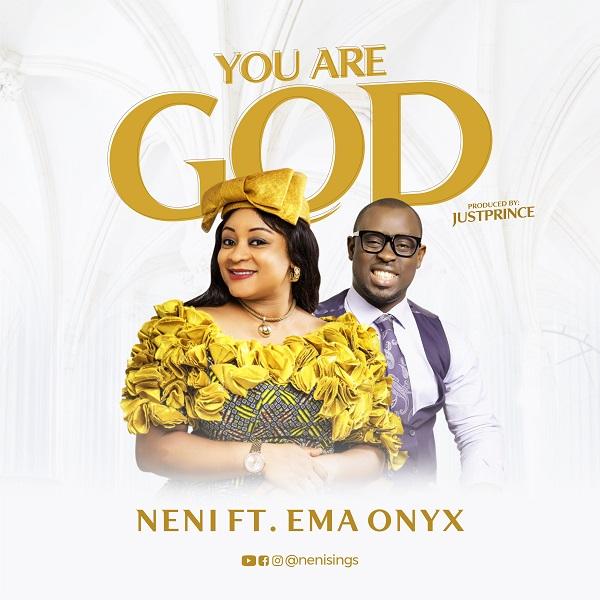 You Are God - Neni Ft. Ema Onyx