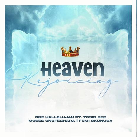Heaven Rejoicing - One Hallelujah Records Ft. Tosin Bee, Moses Onofeghara & Femi Okunuga