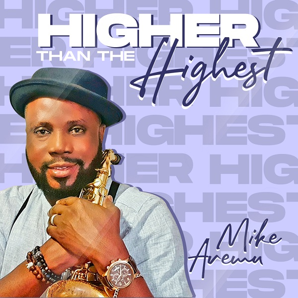Highest Than The Highest - King Mike Aremu