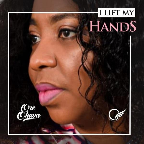 I Lift My Hands - Ore Oluwa