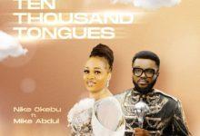 Ten Thousand Tongues - Nike Okebu Ft. Mike Abdul