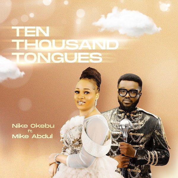 Ten Thousand Tongues By Nike Okebu Ft. Mike Abdul