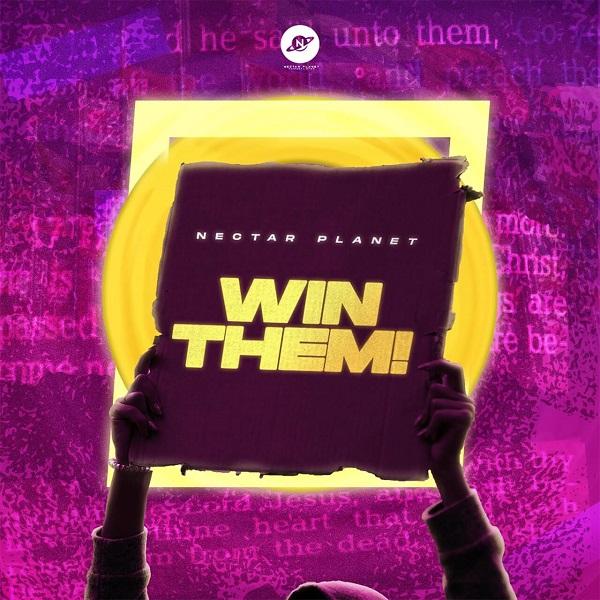 Win Them - Nectar Planet Music Ft. Ayo King, Photizo, Favblings & Preach