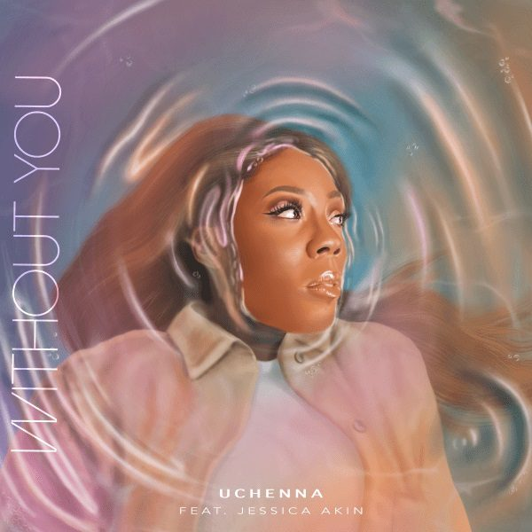 Without You By Uchenna Ft. Jessica Akin