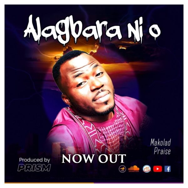 [Music + Video] Alagbara Ni O By Makolad Praise
