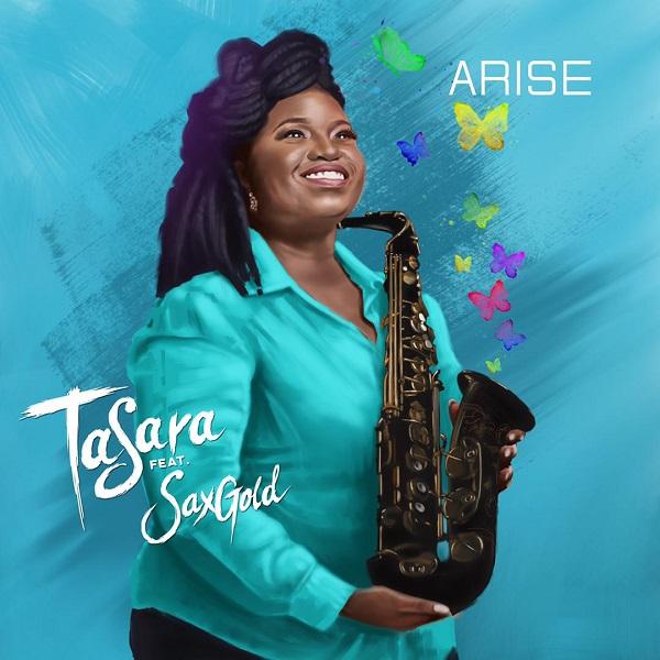 Arise - TaSara Ft. SaxGold