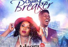 Chain Breaker - Adaora Ft. Moses Bliss