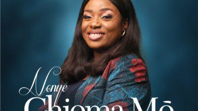 Chioma Mo (My Good God) - Nonye