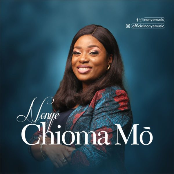 [Music + Video] Chioma Mo (My Good God) By Nonye