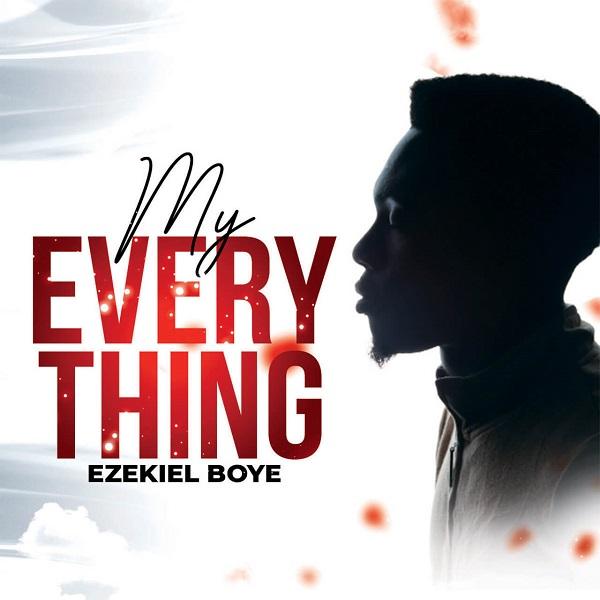 My Everything - Ezekiel Boye