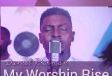 My Worship Rise Reprise - Daniel Richman