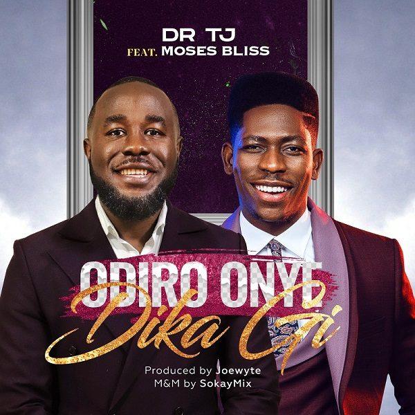 Odiro Onye Dika Gi - Dr Tj Ft. Moses Bliss