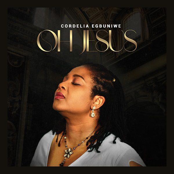 Oh Jesus - Cordelia Egbuniwe