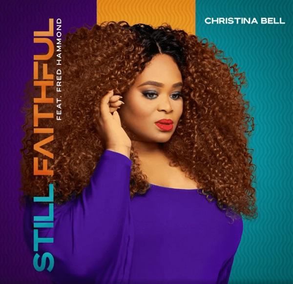 Still Faithful - Christiana Bell Ft. Fred Hammond