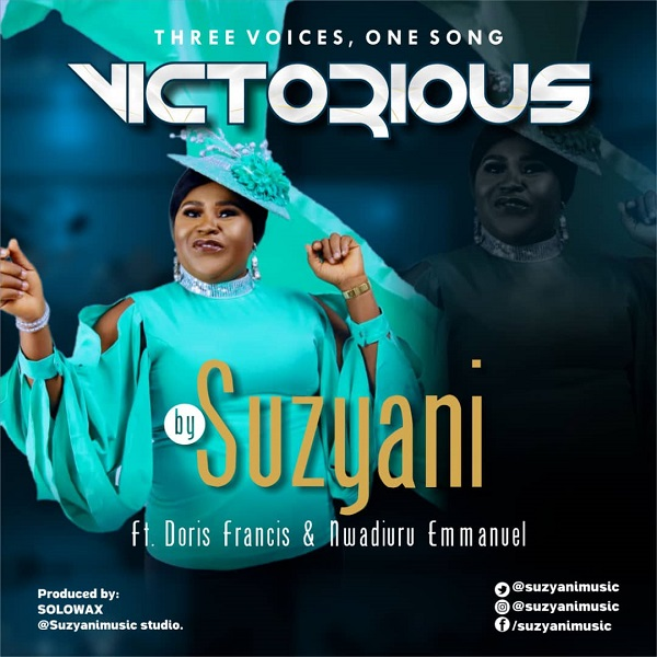 Victorious - Suzyani Ft. Doris Francis & Nwadiuru Emmanuel